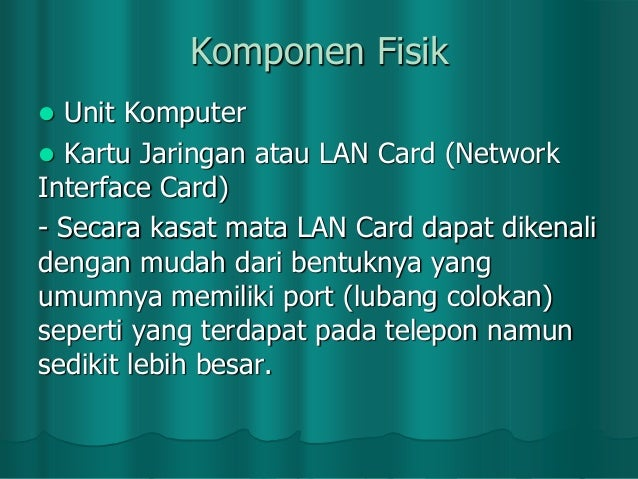 Komponen Fisik Unit Komputer  Kartu Jaringan atau LAN Card (Network Interface Card) - Secara kasat mata LAN Card dapat di...