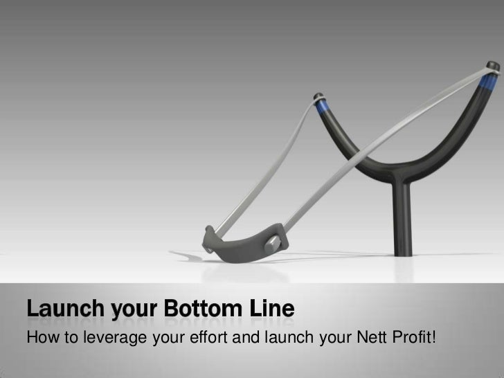 Launch your Bottom Line<br />How to leverage your effort and launch your Nett Profit!<br />