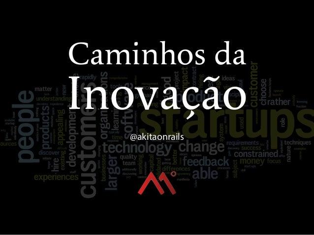 Caminhos da Inovação @akitaonrails