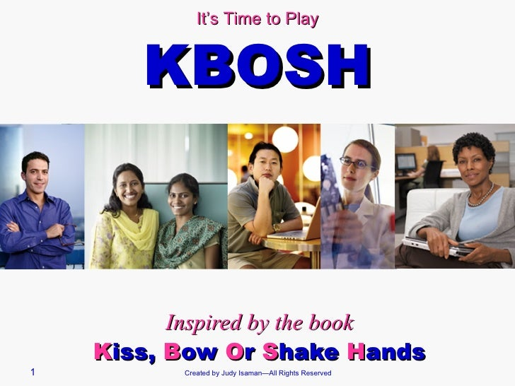 Inspired by the book K iss,  B ow  O r  S hake  H ands Created by Judy Isaman—All Rights Reserved It's Time to Play KBOSH