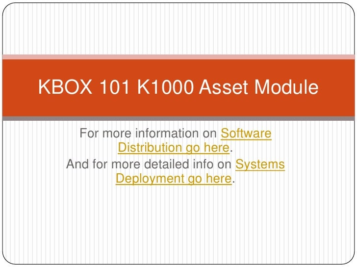 KBOX 101 K1000 Asset Module    For more information on Software           Distribution go here.  And for more detailed inf...
