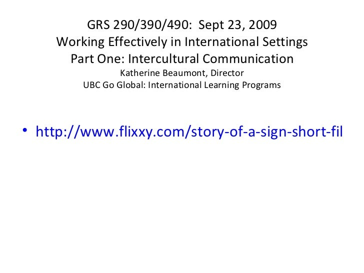 GRS 290/390/490:  Sept 23, 2009 Working Effectively in International Settings Part One: Intercultural Communication Kather...