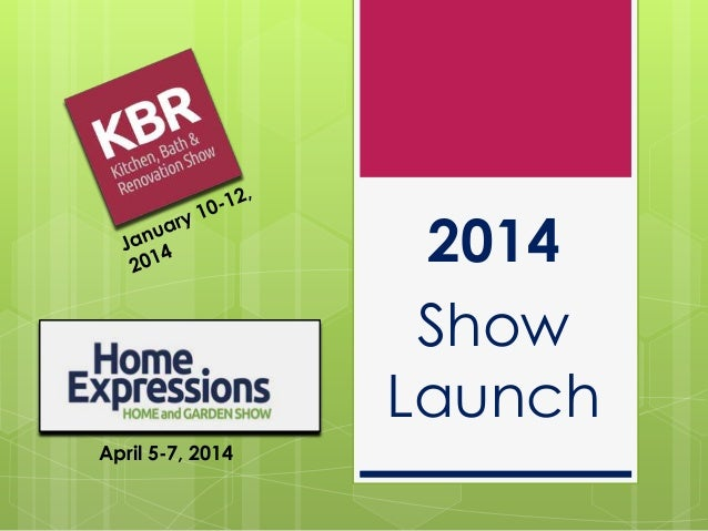 2014 Show Launch April 5-7, 2014