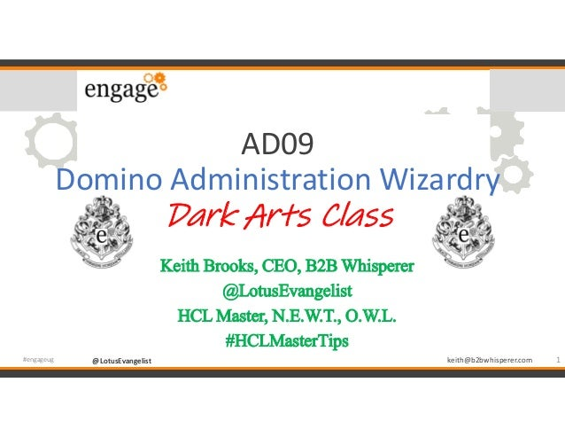 @LotusEvangelist keith@b2bwhisperer.com@LotusEvangelist AD09 Domino Administration Wizardry Dark Arts Class Keith Brooks, ...