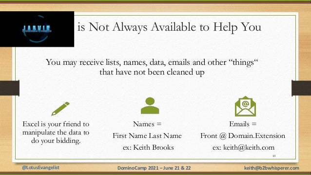 @LotusEvangelist keith@b2bwhisperer.com DominoCamp 2021 – June 21 & 22 is Not Always Available to Help You 10 You may rece...