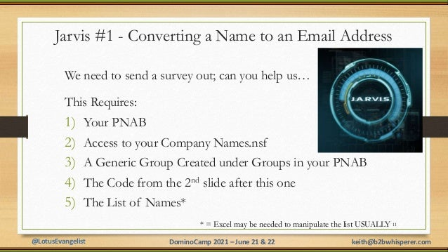 @LotusEvangelist keith@b2bwhisperer.com DominoCamp 2021 – June 21 & 22 Jarvis #1 - Converting a Name to an Email Address W...
