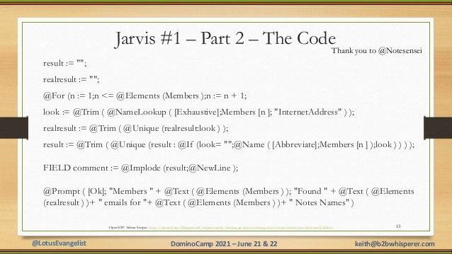 "@LotusEvangelist keith@b2bwhisperer.com DominoCamp 2021 – June 21 & 22 Jarvis #1 – Part 2 – The Code result := """"; realres..."