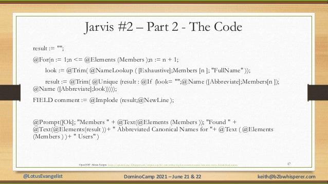 """@LotusEvangelist keith@b2bwhisperer.com DominoCamp 2021 – June 21 & 22 Jarvis #2 – Part 2 - The Code result := """"""""; @For(n ..."""