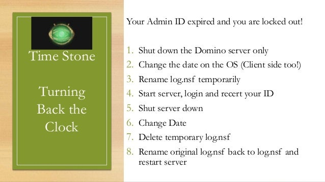 @LotusEvangelist keith@b2bwhisperer.com DominoCamp 2021 – June 21 & 22 Time Stone Turning Back the Clock Your Admin ID exp...