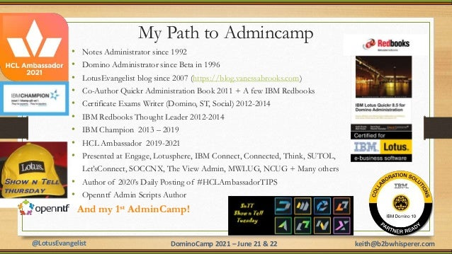 @LotusEvangelist keith@b2bwhisperer.com DominoCamp 2021 – June 21 & 22 My Path to Admincamp • Notes Administrator since 19...