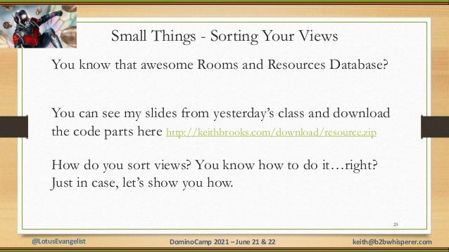 @LotusEvangelist keith@b2bwhisperer.com DominoCamp 2021 – June 21 & 22 Small Things - Sorting Your Views You know that awe...