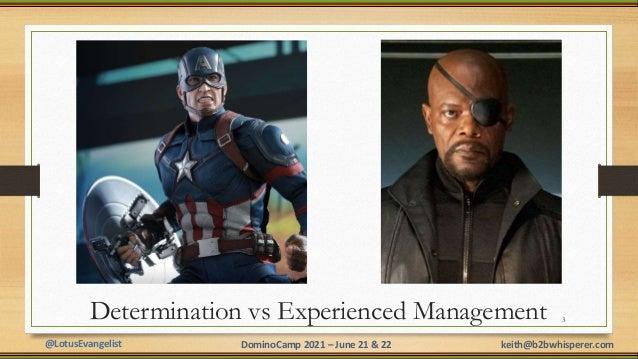 @LotusEvangelist keith@b2bwhisperer.com DominoCamp 2021 – June 21 & 22 Determination vs Experienced Management 3
