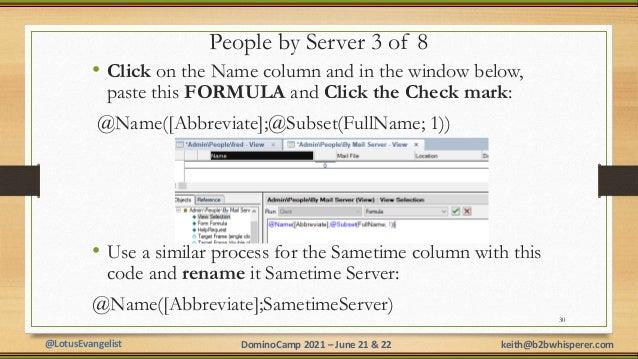 @LotusEvangelist keith@b2bwhisperer.com DominoCamp 2021 – June 21 & 22 People by Server 3 of 8 • Click on the Name column ...