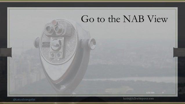 @LotusEvangelist keith@b2bwhisperer.com 6/22/2021 37 Go to the NAB View
