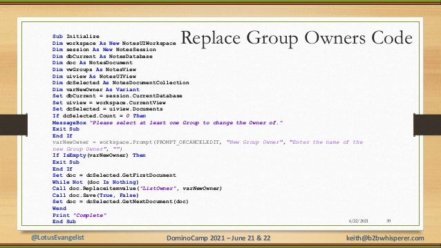 @LotusEvangelist keith@b2bwhisperer.com DominoCamp 2021 – June 21 & 22 6/22/2021 39 Sub Initialize Dim workspace As New No...