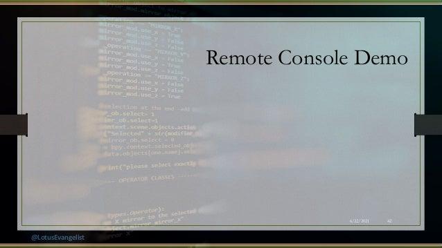 @LotusEvangelist Remote Console Demo 6/22/2021 42