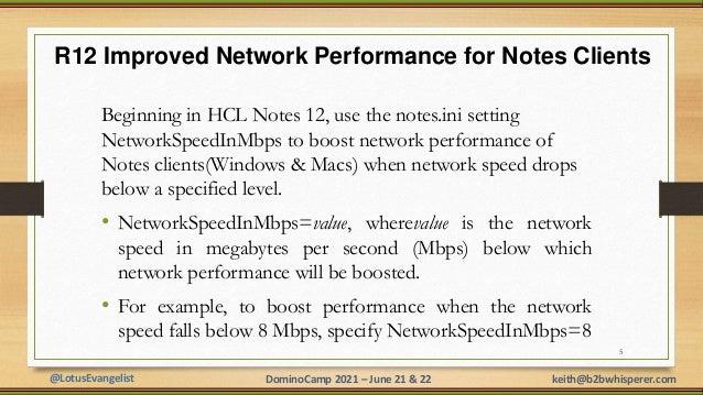 @LotusEvangelist keith@b2bwhisperer.com DominoCamp 2021 – June 21 & 22 R12 Improved Network Performance for Notes Clients ...