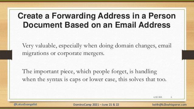 @LotusEvangelist keith@b2bwhisperer.com DominoCamp 2021 – June 21 & 22 Create a Forwarding Address in a Person Document Ba...