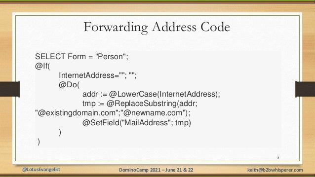 "@LotusEvangelist keith@b2bwhisperer.com DominoCamp 2021 – June 21 & 22 Forwarding Address Code 8 SELECT Form = ""Person""; @..."