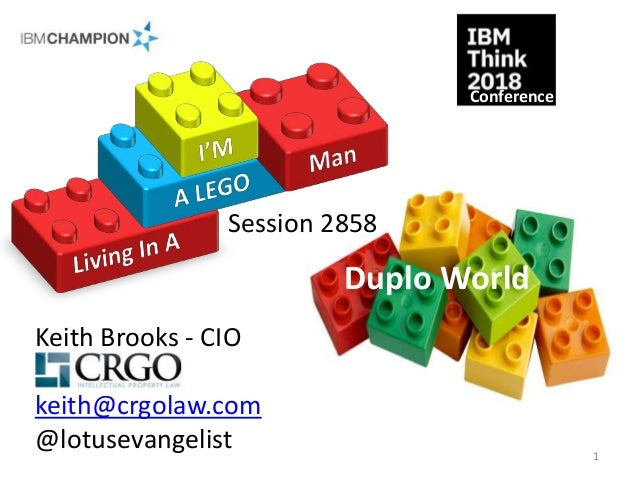 Duplo World Keith Brooks - CIO keith@crgolaw.com @lotusevangelist Conference Session 2858 1