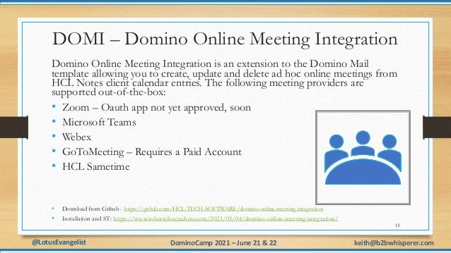 @LotusEvangelist keith@b2bwhisperer.com DominoCamp 2021 – June 21 & 22 DOMI – Domino Online Meeting Integration Domino Onl...