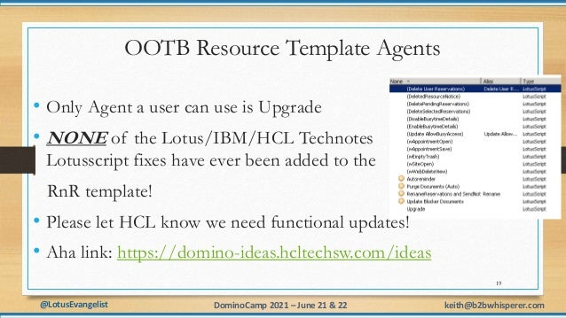 @LotusEvangelist keith@b2bwhisperer.com DominoCamp 2021 – June 21 & 22 OOTB Resource Template Agents • Only Agent a user c...