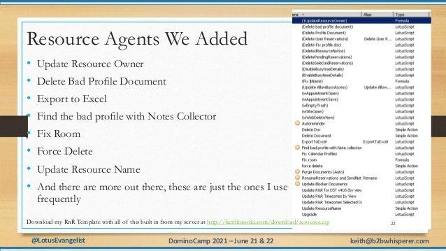 @LotusEvangelist keith@b2bwhisperer.com DominoCamp 2021 – June 21 & 22 Resource Agents We Added • Update Resource Owner • ...
