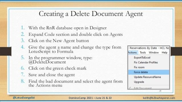 @LotusEvangelist keith@b2bwhisperer.com DominoCamp 2021 – June 21 & 22 Creating a Delete Document Agent 1. With the RnR da...
