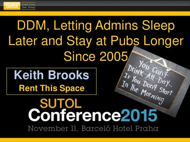 DDM, Letting Admins Sleep Later and Stay at Pubs Longer Since 2005 Keith Brooks Rent This Space