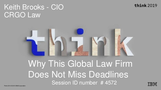 © 2019 Copyright CRGO and Keith BrooksThink 2019 © 2019 IBM Corporation Keith Brooks - CIO CRGO Law Why This Global Law Fi...