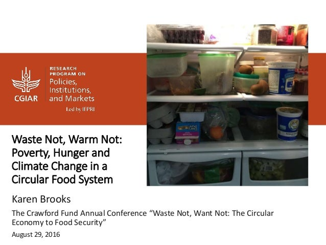 Waste Not, Warm Not: Poverty, Hunger and Climate Change in a Circular Food System Karen Brooks The Crawford Fund Annual Co...