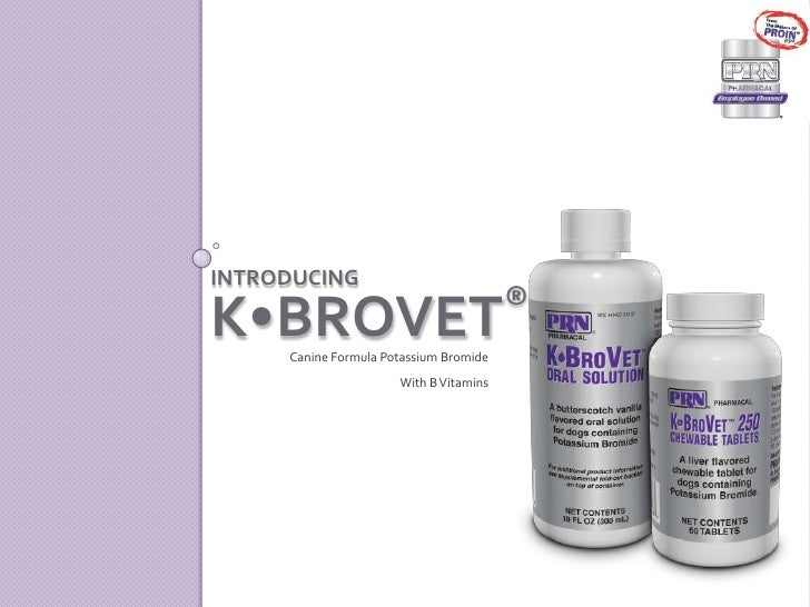 Introducing K•BroVet®<br />Canine Formula Potassium Bromide<br />With B Vitamins<br />