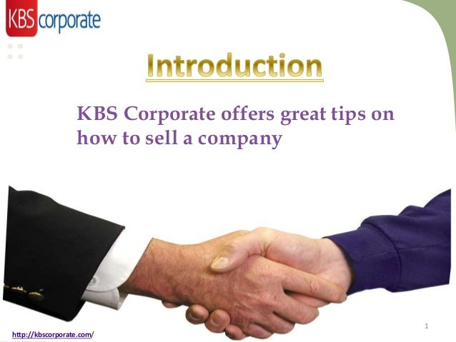 KBS Corporate offers great tips on how to sell a company  1 http://kbscorporate.com/