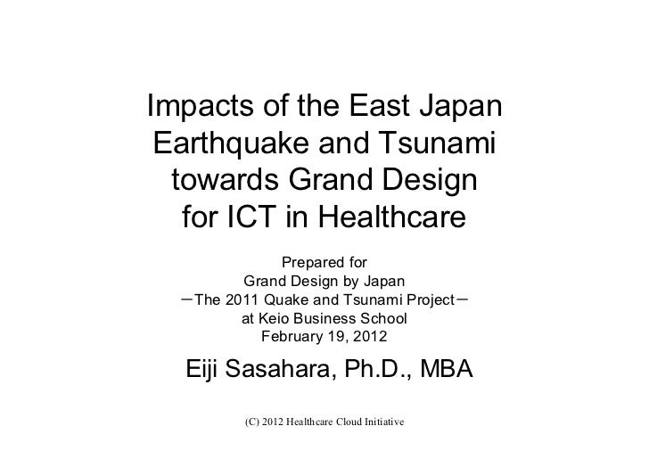 Impacts of the East Japan Earthquake and Tsunami  towards Grand Design   for ICT in Healthcare               Prepared for ...