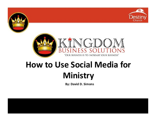 How to Use Social Media for                Ministry                  By: David D. Simons