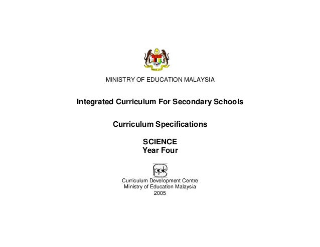 MINISTRY OF EDUCATION MALAYSIA Integrated Curriculum For Secondary Schools Curriculum Specifications SCIENCE Year Four Cur...