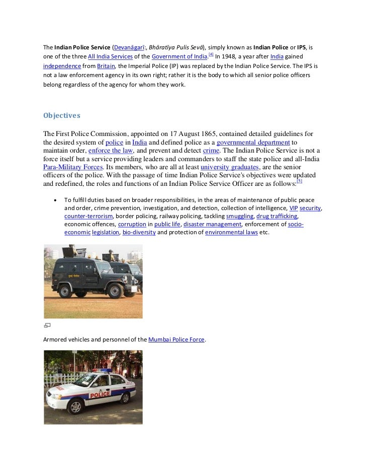 The Indian Police Service (Devanāgarī:, Bhāratīya Pulis Sevā), simply known as Indian Police or IPS, isone of the three Al...