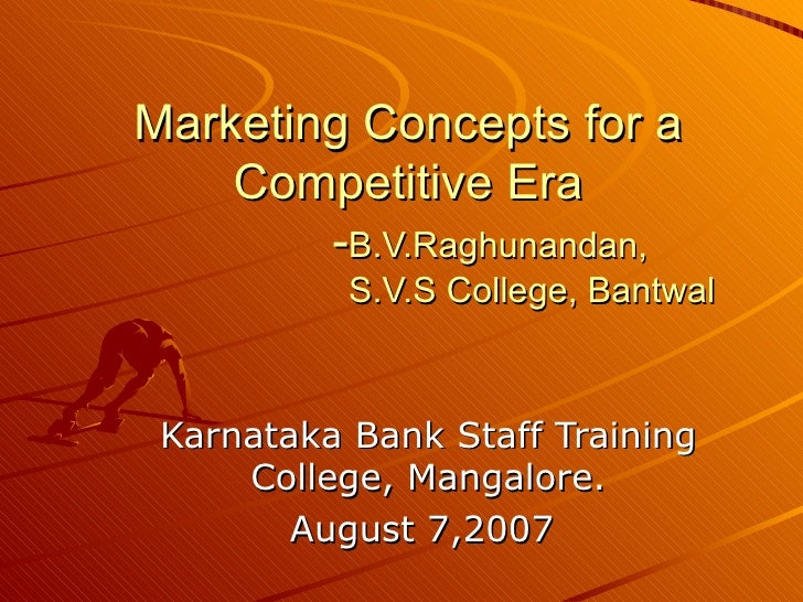 Marketing Concepts for a Competitive Era   - B.V.Raghunandan,   S.V.S College, Bantwal Karnataka Bank Staff Training Colle...