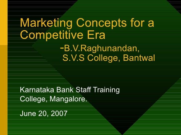 Marketing Concepts for a Competitive Era   - B.V.Raghunandan,   S.V.S College, Bantwal Karnataka Bank Staff Training Colle...