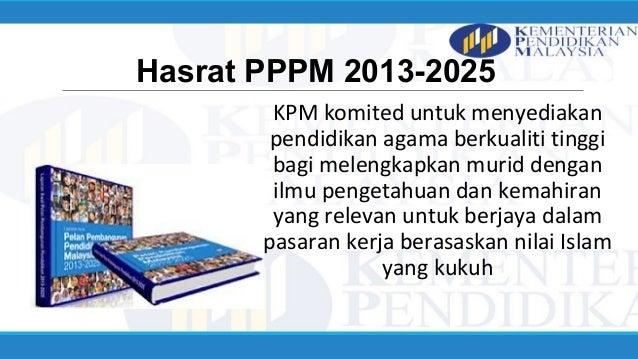 Hasrat PPPM 2013-2025 KPM komited untuk menyediakan pendidikan agama berkualiti tinggi bagi melengkapkan murid dengan ilmu...