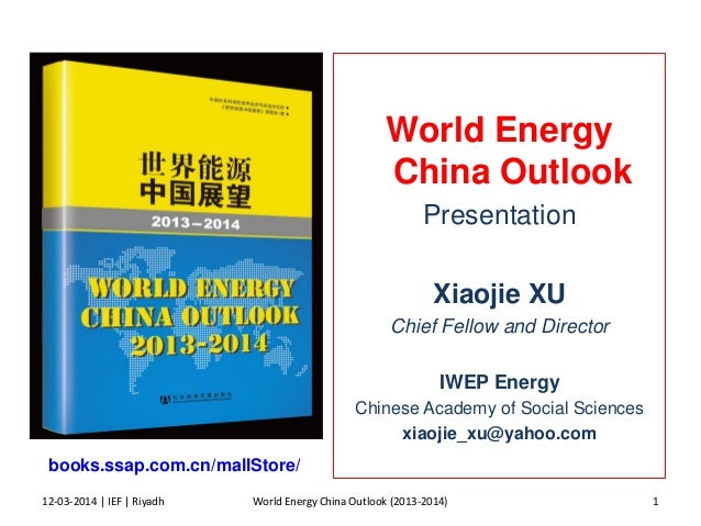 World Energy China Outlook Presentation Xiaojie XU Chief Fellow and Director IWEP Energy Chinese Academy of Social Science...