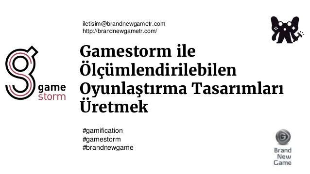 Gamestorm ile Ölçümlendirilebilen Oyunlaştırma Tasarımları Üretmek iletisim@brandnewgametr.com http://brandnewgametr.com/ ...