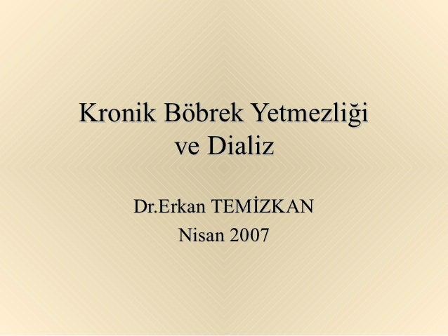 Kronik Böbrek Yetmezliği        ve Dializ    Dr.Erkan TEMİZKAN         Nisan 2007
