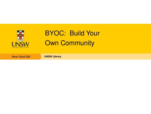 BYOC: Build YourOwn CommunityUNSW Library