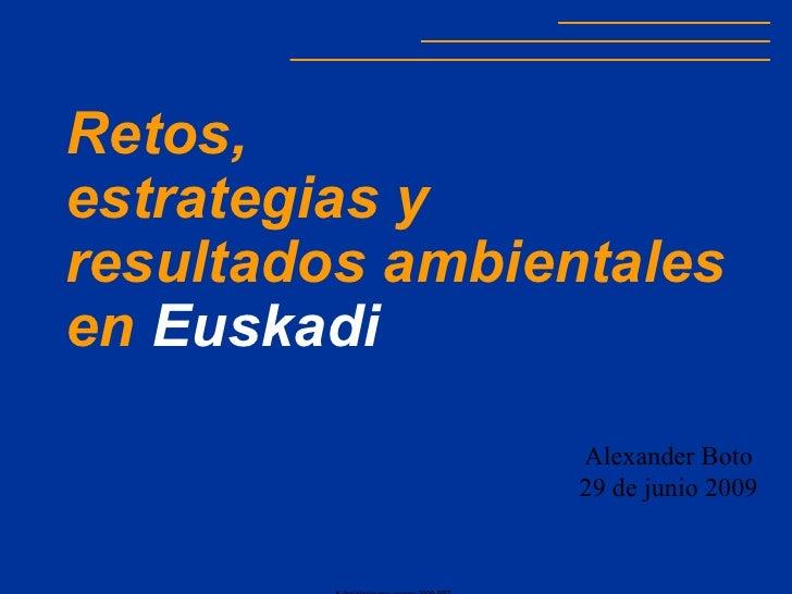 <ul><li>Retos,  </li></ul><ul><li>estrategias y resultados ambientales en  Euskadi </li></ul>Alexander Boto 29 de junio 20...