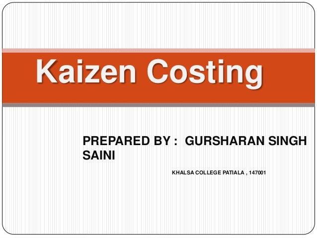 Kaizen Costing PREPARED BY : GURSHARAN SINGH SAINI KHALSA COLLEGE PATIALA , 147001