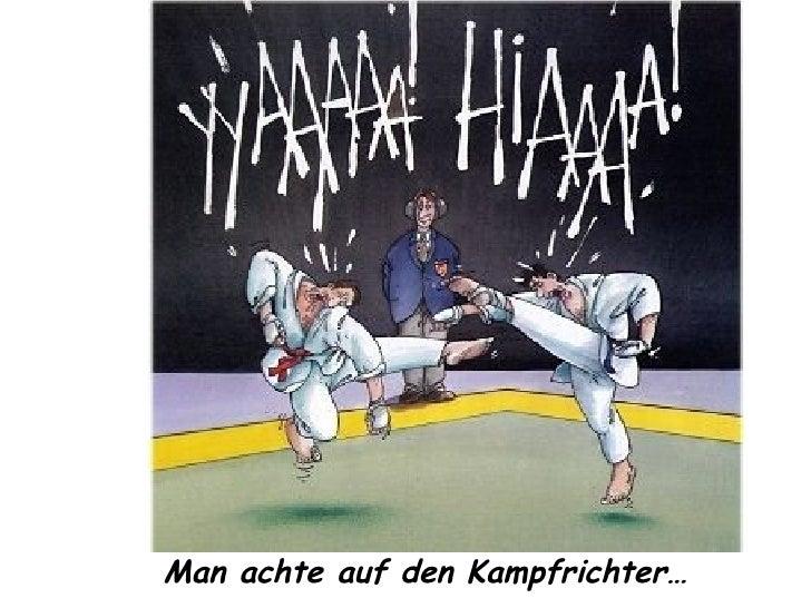 Man achte auf den Kampfrichter…