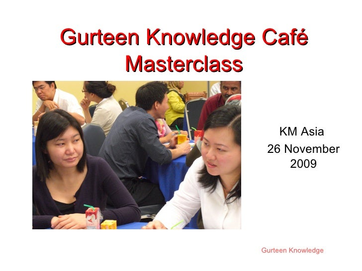 Gurteen Knowledge Café Masterclass KM Asia  26 November 2009