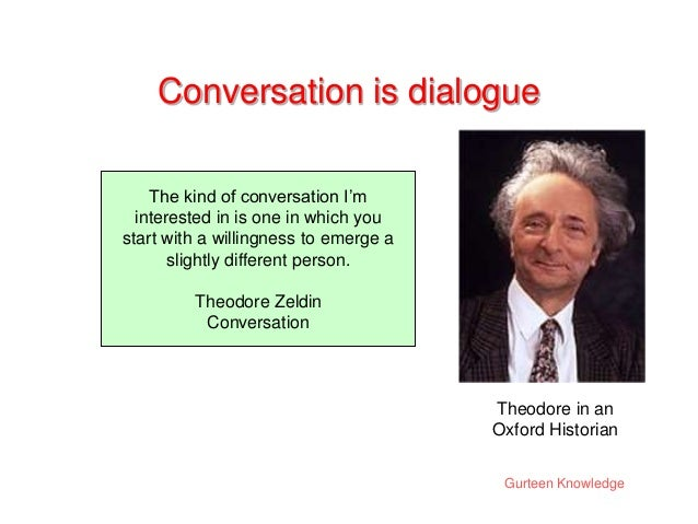 Gurteen Knowledge Conversation is dialogue The kind of conversation I'm interested in is one in which you start with a wil...