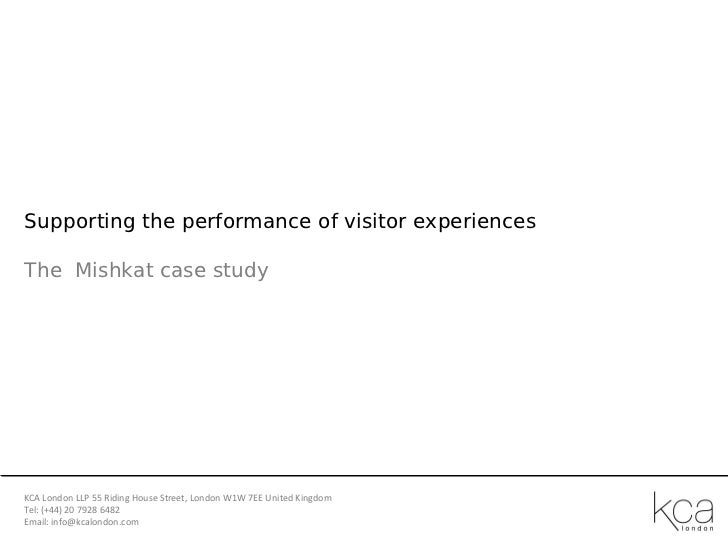 Supporting the performance of visitor experiencesThe Mishkat case studyKCA London LLP 55 Riding House Street, London W1W 7...